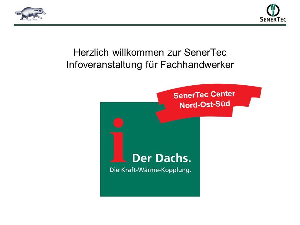 Herzlich willkommen zur SenerTec Infoveranstaltung für Fachhandwerker SenerTec Center Nord-Ost-Süd