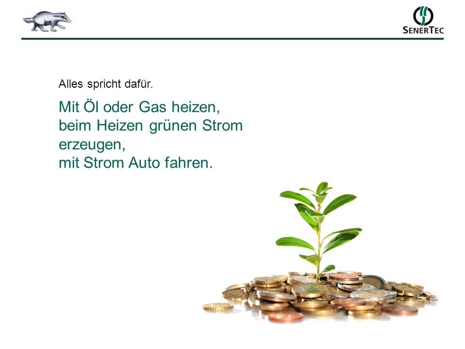 Alles spricht dafür. Mit Öl oder Gas heizen, beim Heizen grünen Strom erzeugen, mit Strom Auto fahren.