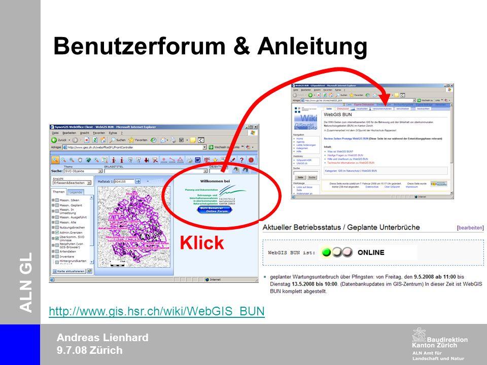 ALN GL Andreas Lienhard 9.7.08 Zürich Benutzerforum & Anleitung Klick http://www.gis.hsr.ch/wiki/WebGIS_BUN