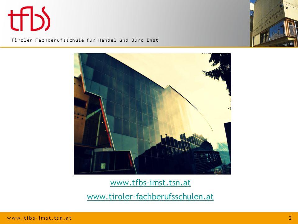 www.tfbs-imst.tsn.at 13 Tiroler Fachberufsschule für Handel und Büro Imst