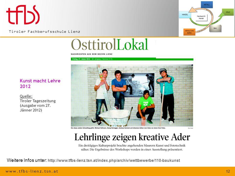 www.tfbs-lienz.tsn.at 12 Tiroler Fachberufsschule Lienz Kunst macht Lehre 2012 Quelle: Tiroler Tageszeitung (Ausgabe vom 27. Jänner 2012) Weitere Info