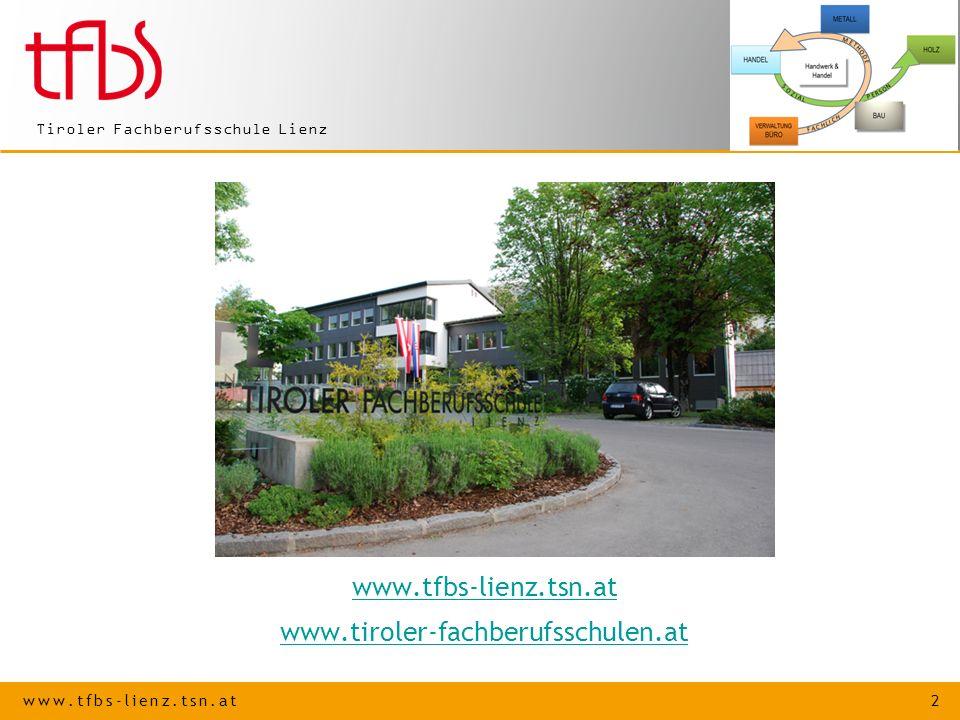 www.tfbs-lienz.tsn.at 2 Tiroler Fachberufsschule Lienz www.tfbs-lienz.tsn.at www.tiroler-fachberufsschulen.at