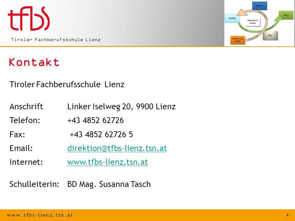 www.tfbs-lienz.tsn.at 4 Tiroler Fachberufsschule Lienz Kontakt AnschriftLinker Iselweg 20, 9900 Lienz Telefon: +43 4852 62726 Fax: +43 4852 62726 5 Em