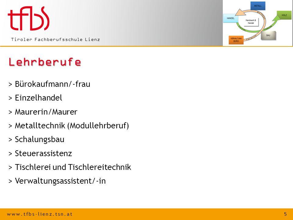 www.tfbs-lienz.tsn.at 5 Tiroler Fachberufsschule Lienz Lehrberufe > Bürokaufmann/-frau > Einzelhandel > Maurerin/Maurer > Metalltechnik (Modullehrberu