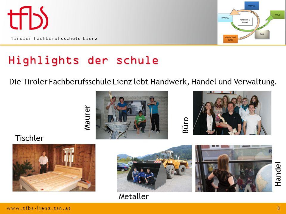 www.tfbs-lienz.tsn.at 8 Tiroler Fachberufsschule Lienz Highlights der schule Die Tiroler Fachberufsschule Lienz lebt Handwerk, Handel und Verwaltung.