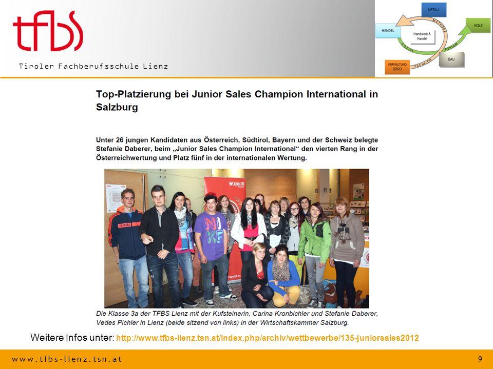 www.tfbs-lienz.tsn.at 9 Tiroler Fachberufsschule Lienz Weitere Infos unter: http://www.tfbs-lienz.tsn.at/index.php/archiv/wettbewerbe/135-juniorsales2