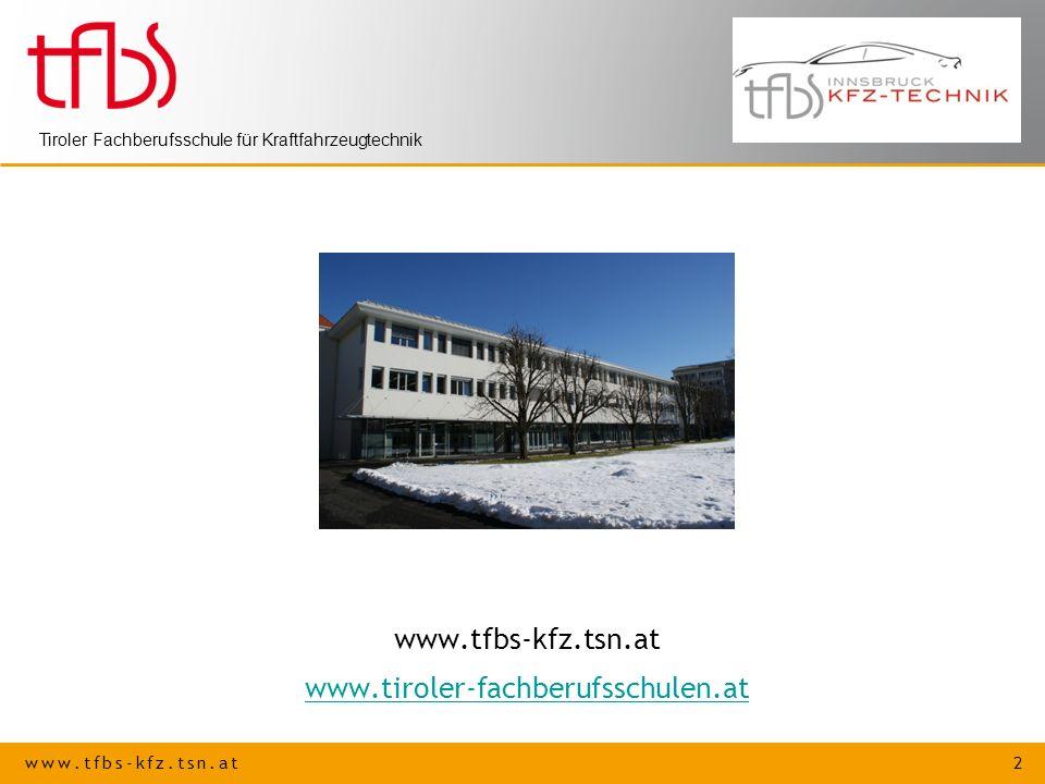 www.tfbs-kfz.tsn.at 2 Tiroler Fachberufsschule für Kraftfahrzeugtechnik www.tfbs-kfz.tsn.at www.tiroler-fachberufsschulen.at