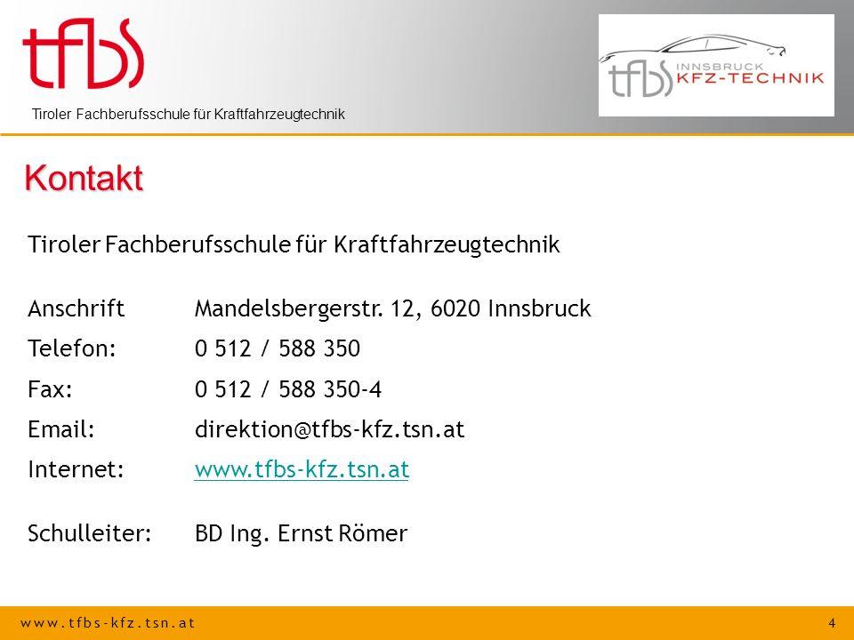 www.tfbs-kfz.tsn.at 4 Tiroler Fachberufsschule für Kraftfahrzeugtechnik Kontakt AnschriftMandelsbergerstr. 12, 6020 Innsbruck Telefon: 0 512 / 588 350