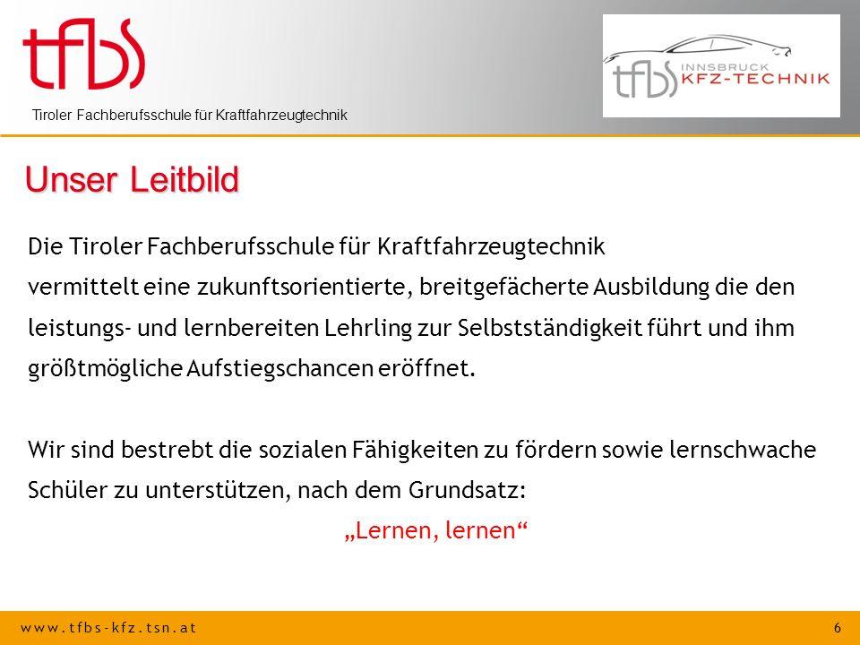 www.tfbs-kfz.tsn.at 6 Tiroler Fachberufsschule für Kraftfahrzeugtechnik Unser Leitbild Die Tiroler Fachberufsschule für Kraftfahrzeugtechnik vermittel