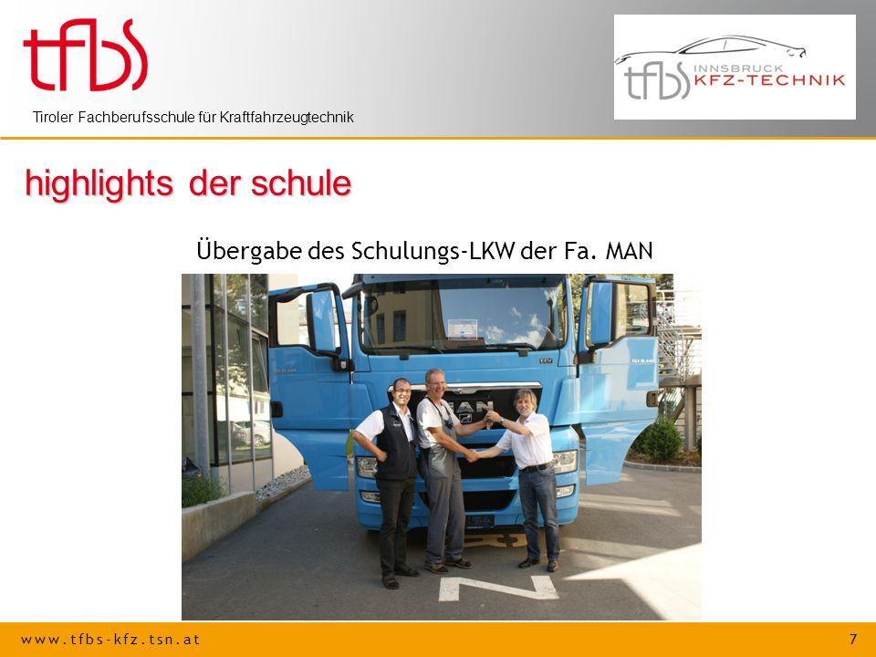 www.tfbs-kfz.tsn.at 7 Tiroler Fachberufsschule für Kraftfahrzeugtechnik highlights der schule Übergabe des Schulungs-LKW der Fa. MAN