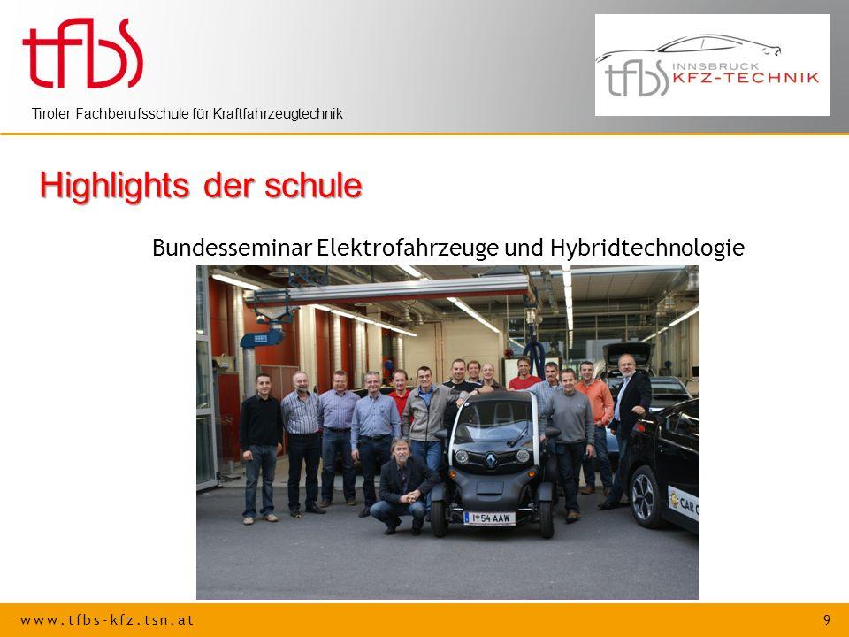 www.tfbs-kfz.tsn.at 9 Tiroler Fachberufsschule für Kraftfahrzeugtechnik Highlights der schule Bundesseminar Elektrofahrzeuge und Hybridtechnologie