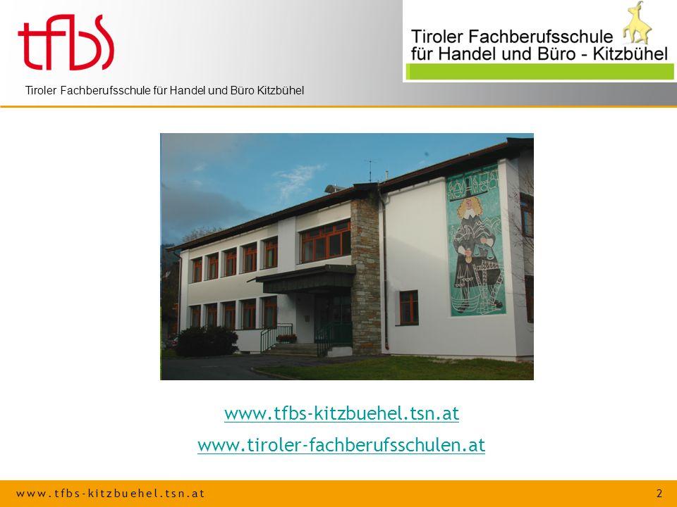 www.tfbs-kitzbuehel.tsn.at 2 Tiroler Fachberufsschule für Handel und Büro Kitzbühel www.tfbs-kitzbuehel.tsn.at www.tiroler-fachberufsschulen.at