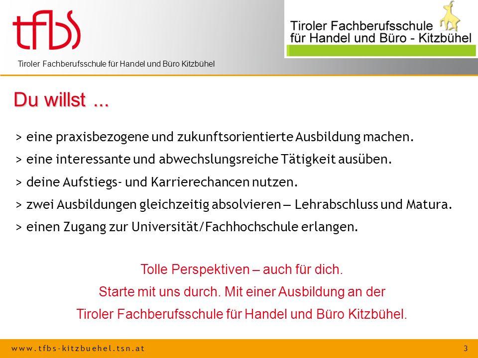 www.tfbs-kitzbuehel.tsn.at 3 Tiroler Fachberufsschule für Handel und Büro Kitzbühel Du willst... > eine praxisbezogene und zukunftsorientierte Ausbild