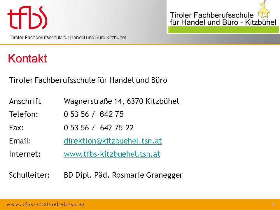 www.tfbs-kitzbuehel.tsn.at 4 Tiroler Fachberufsschule für Handel und Büro Kitzbühel Kontakt Tiroler Fachberufsschule für Handel und Büro AnschriftWagn