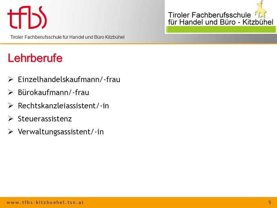 www.tfbs-kitzbuehel.tsn.at 5 Tiroler Fachberufsschule für Handel und Büro Kitzbühel Lehrberufe Einzelhandelskaufmann/-frau Bürokaufmann/-frau Rechtska