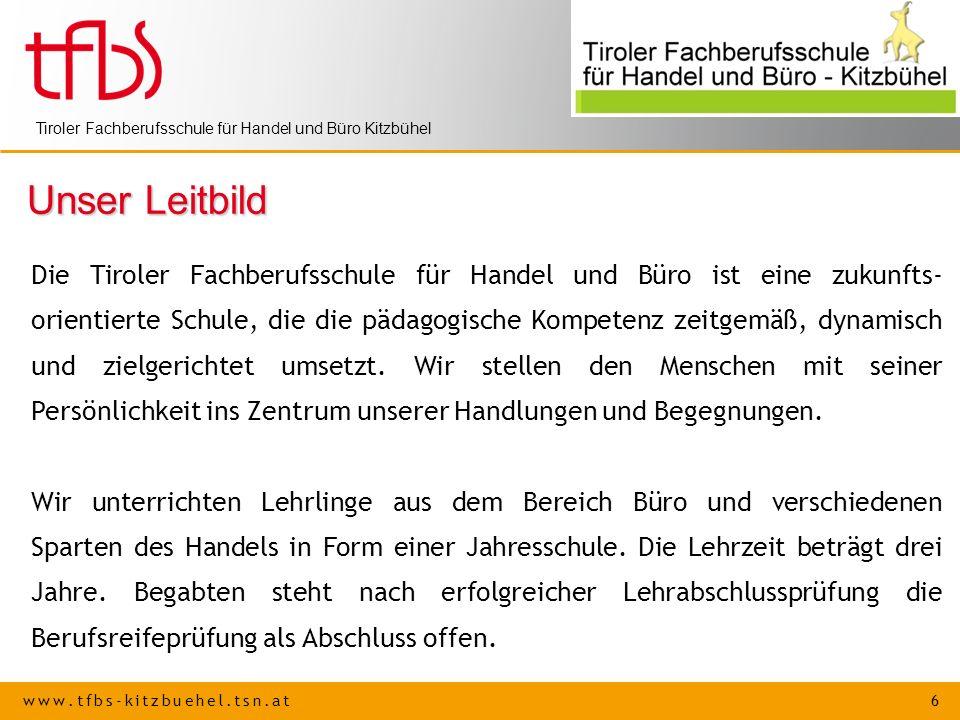 www.tfbs-kitzbuehel.tsn.at 6 Tiroler Fachberufsschule für Handel und Büro Kitzbühel Unser Leitbild Die Tiroler Fachberufsschule für Handel und Büro is