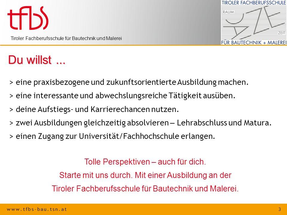 www.tfbs-bau.tsn.at 3 Tiroler Fachberufsschule für Bautechnik und Malerei Du willst... > eine praxisbezogene und zukunftsorientierte Ausbildung machen