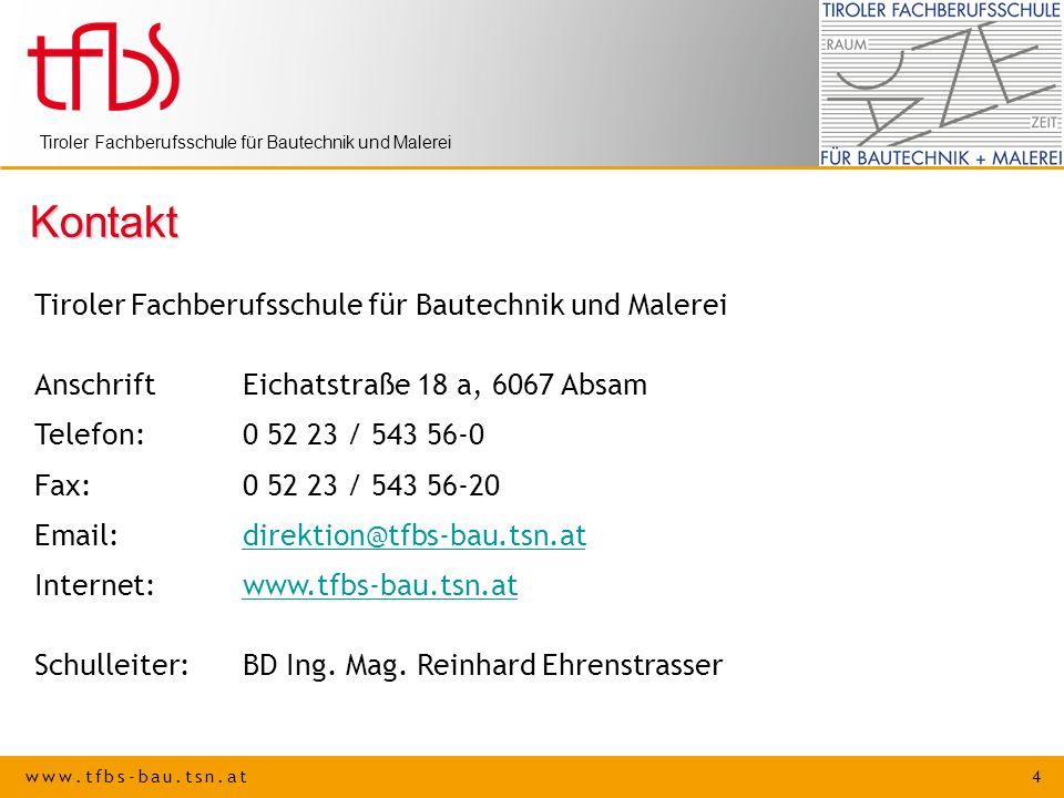 www.tfbs-bau.tsn.at 4 Tiroler Fachberufsschule für Bautechnik und Malerei Kontakt AnschriftEichatstraße 18 a, 6067 Absam Telefon: 0 52 23 / 543 56-0 F