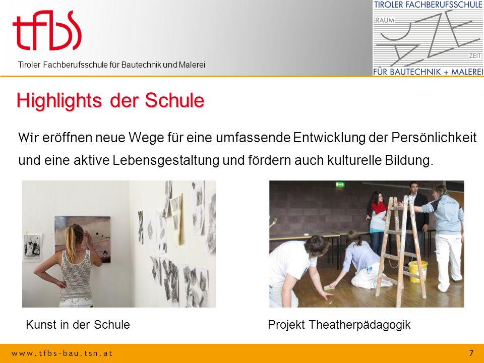 www.tfbs-bau.tsn.at 7 Tiroler Fachberufsschule für Bautechnik und Malerei Highlights der Schule Wir eröffnen neue Wege für eine umfassende Entwicklung