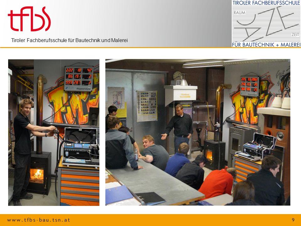 www.tfbs-bau.tsn.at 9 Tiroler Fachberufsschule für Bautechnik und Malerei