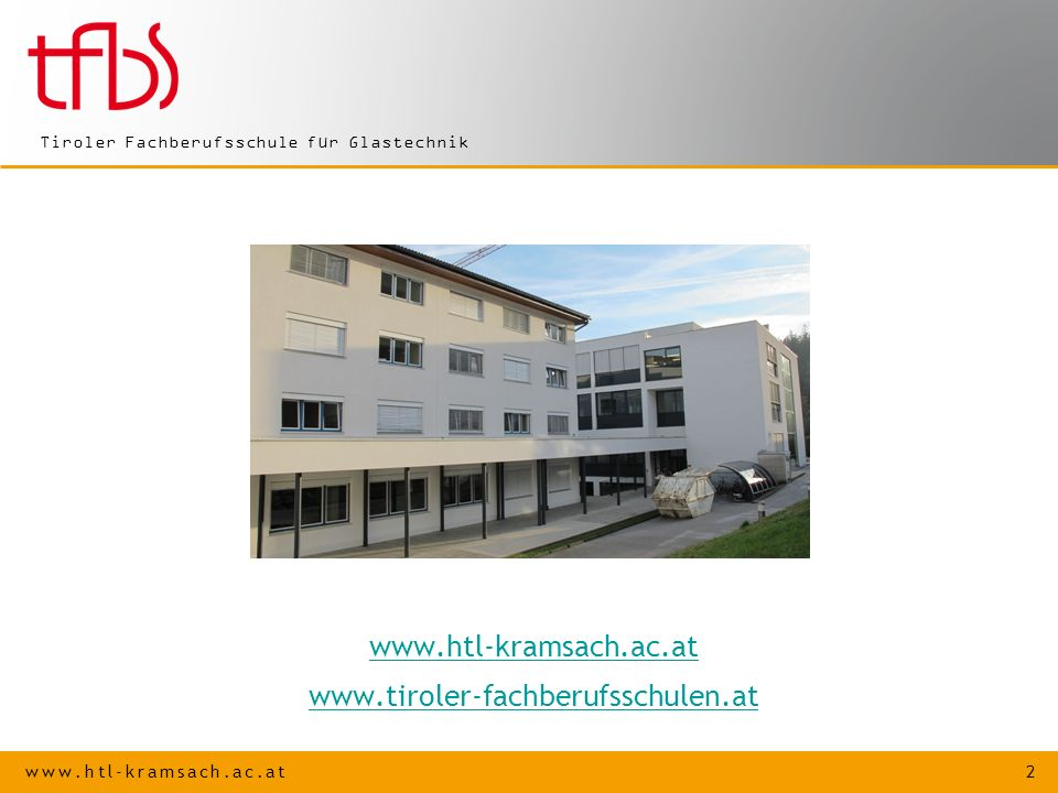 www.htl-kramsach.ac.at 2 Tiroler Fachberufsschule für Glastechnik www.htl-kramsach.ac.at www.tiroler-fachberufsschulen.at