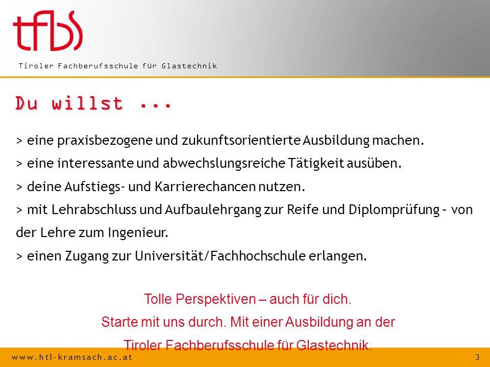 www.htl-kramsach.ac.at 3 Tiroler Fachberufsschule für Glastechnik Du willst...