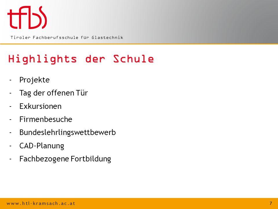 www.htl-kramsach.ac.at 7 Tiroler Fachberufsschule für Glastechnik Highlights der Schule -Projekte -Tag der offenen Tür -Exkursionen -Firmenbesuche -Bundeslehrlingswettbewerb -CAD-Planung -Fachbezogene Fortbildung