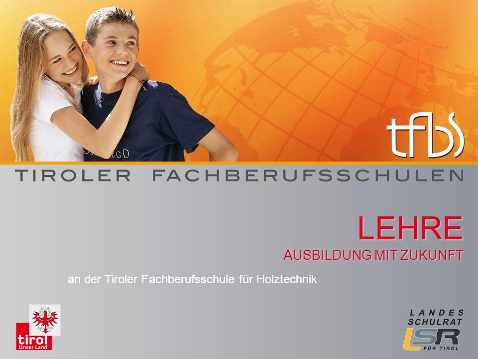 LEHRE AUSBILDUNG MIT ZUKUNFT an der Tiroler Fachberufsschule für Holztechnik