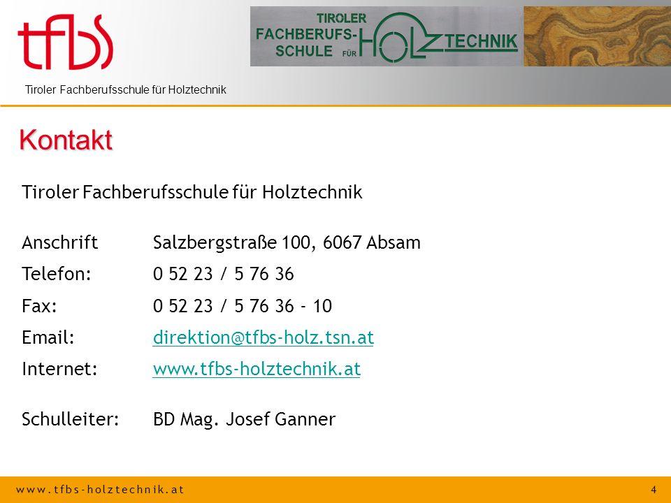 www.tfbs-holztechnik.at 4 Tiroler Fachberufsschule für Holztechnik Kontakt AnschriftSalzbergstraße 100, 6067 Absam Telefon: 0 52 23 / 5 76 36 Fax:0 52