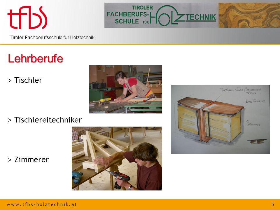 www.tfbs-holztechnik.at 5 Tiroler Fachberufsschule für Holztechnik Lehrberufe > Tischler > Tischlereitechniker > Zimmerer