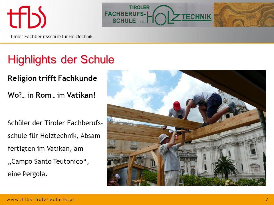 www.tfbs-holztechnik.at 7 Tiroler Fachberufsschule für Holztechnik Highlights der Schule Religion trifft Fachkunde Wo? … in Rom … im Vatikan! Schüler