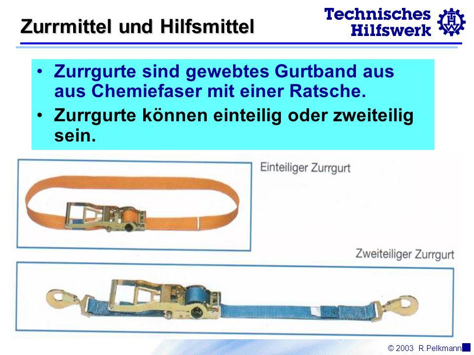 © 2003R.Pelkmann Zurrmittel und Hilfsmittel Zurrgurte sind gewebtes Gurtband aus aus Chemiefaser mit einer Ratsche.