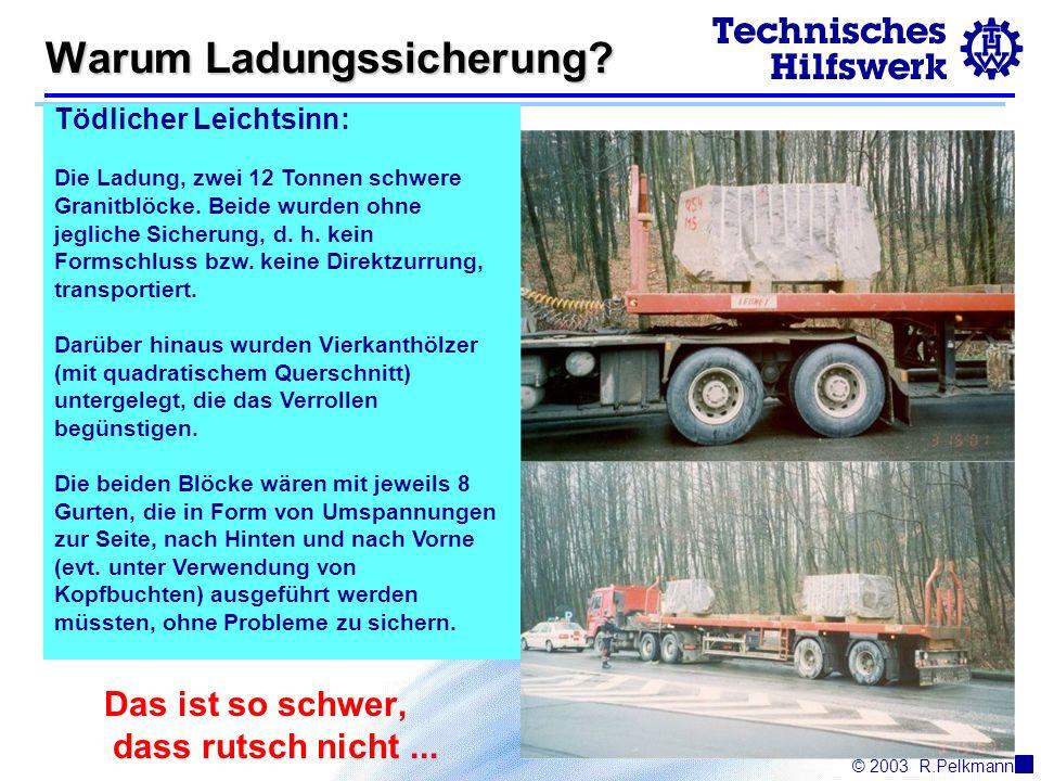 © 2003R.Pelkmann Warum Ladungssicherung.Das ist so schwer, dass rutsch nicht...