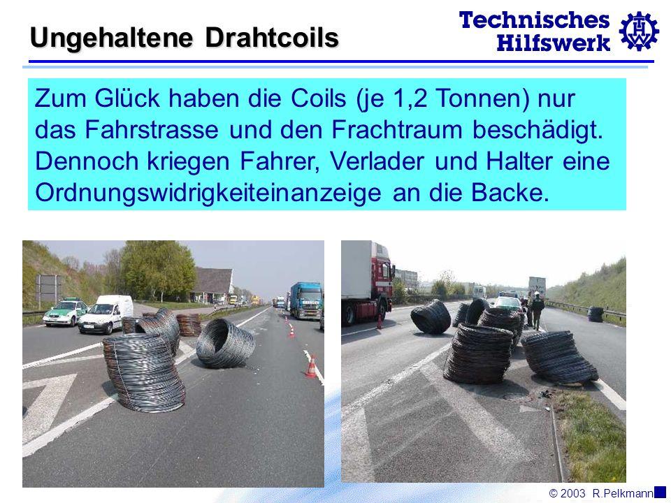 © 2003R.Pelkmann Ungehaltene Drahtcoils Zum Glück haben die Coils (je 1,2 Tonnen) nur das Fahrstrasse und den Frachtraum beschädigt.