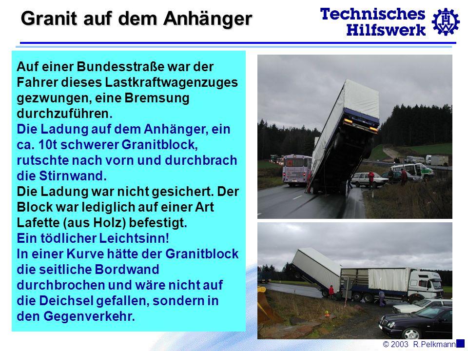 © 2003R.Pelkmann Granit auf dem Anhänger Auf einer Bundesstraße war der Fahrer dieses Lastkraftwagenzuges gezwungen, eine Bremsung durchzuführen.