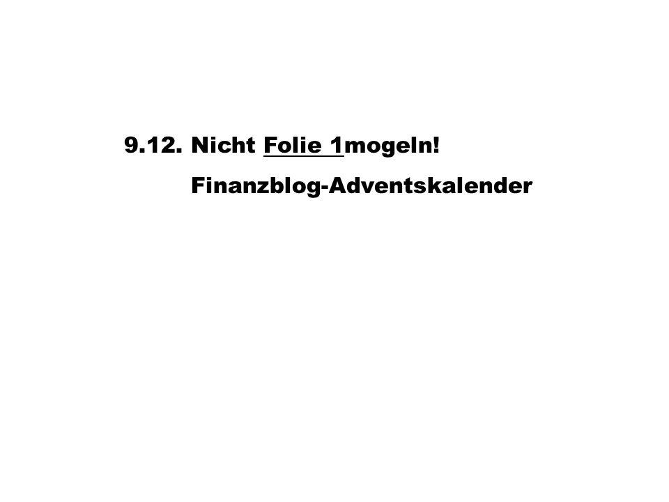 9.12. Nicht Folie 1mogeln!Folie 1 Finanzblog-Adventskalender