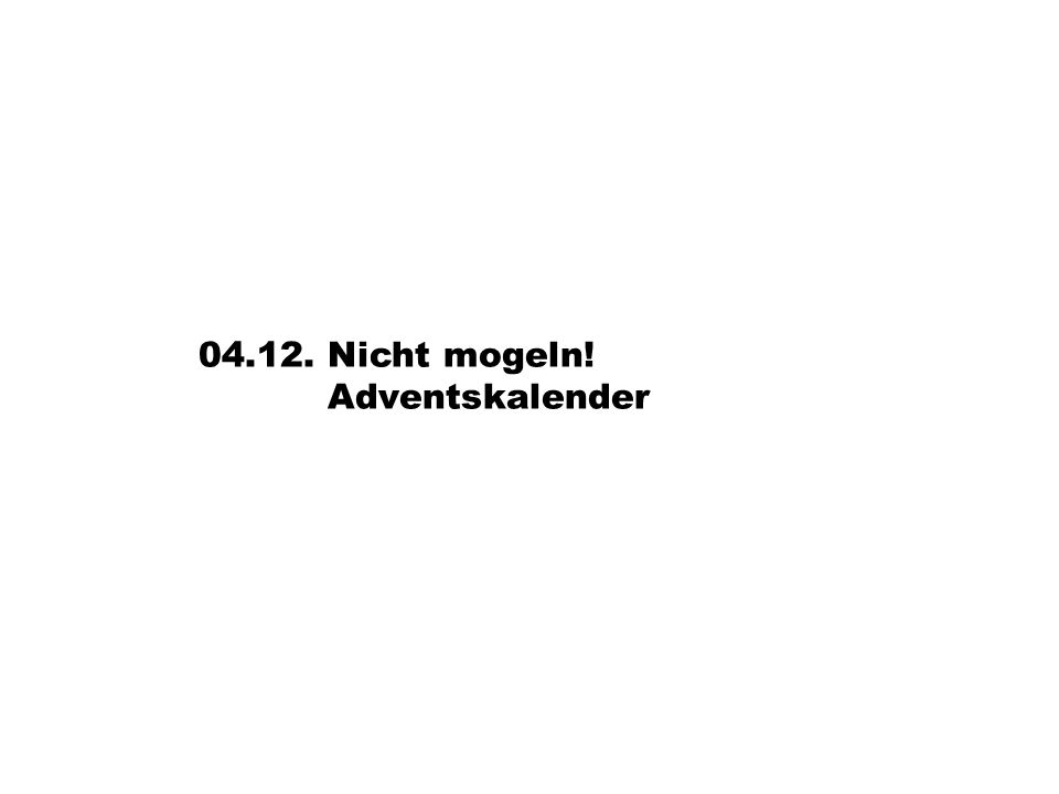 04.12. Nicht mogeln! Adventskalender