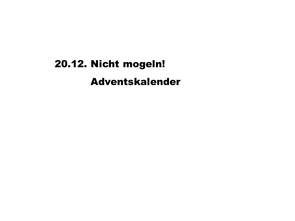 20.12. Nicht mogeln! Adventskalender