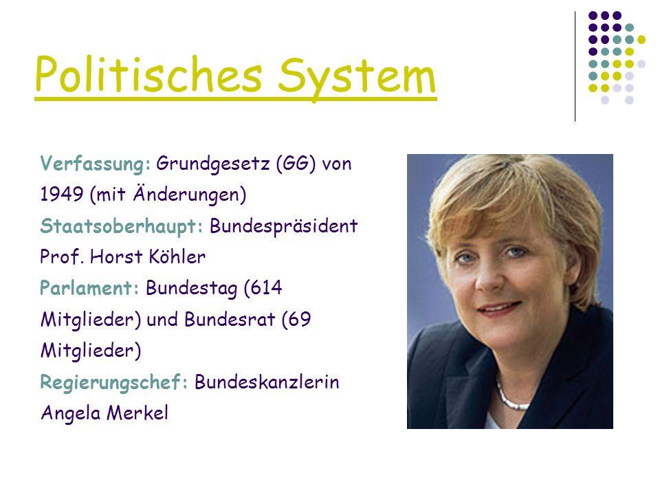 Politisches System Verfassung: Grundgesetz (GG) von 1949 (mit Änderungen) Staatsoberhaupt: Bundespräsident Prof. Horst Köhler Parlament: Bundestag (61