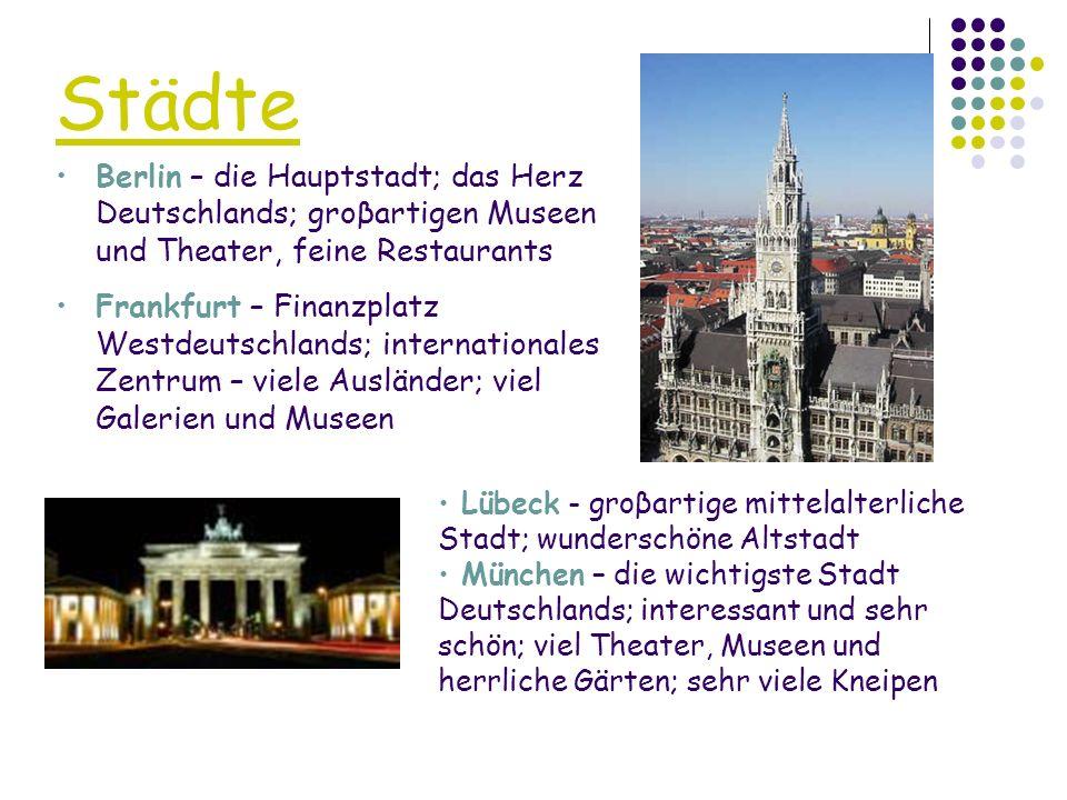 Städte Berlin – die Hauptstadt; das Herz Deutschlands; groβartigen Museen und Theater, feine Restaurants Frankfurt – Finanzplatz Westdeutschlands; int