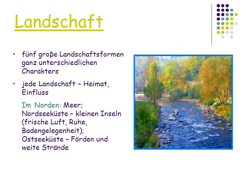 Landschaft die Mitte Deutschlands – Landschaft der Mittelgebirge; viel Wald und gesunde Luft; idyllische Kleinstädte Im Süden - reicht bis in die Wolken; Hochebene vor den Alpen – grüne Moorgebiete, kuppenförmige Hügelketten und groβe Seen Viel Grüne, viel Ruhe und Erholung