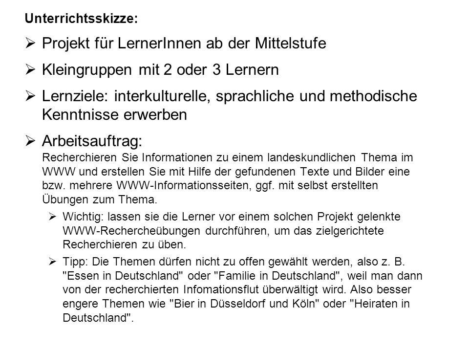 Unterrichtsskizze: Projekt für LernerInnen ab der Mittelstufe Kleingruppen mit 2 oder 3 Lernern Lernziele: interkulturelle, sprachliche und methodisch