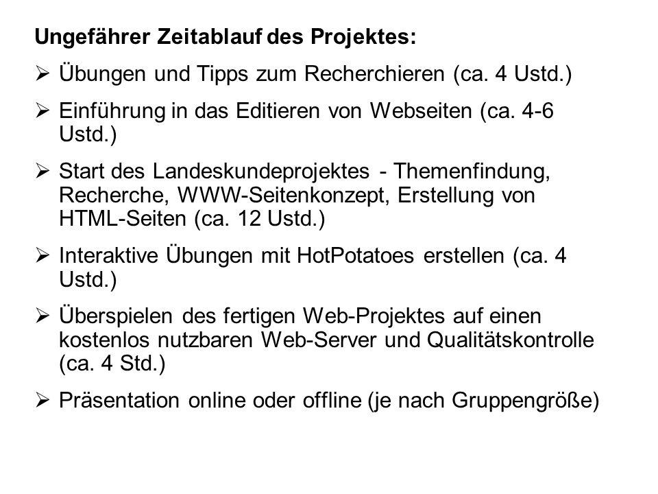 Ungefährer Zeitablauf des Projektes: Übungen und Tipps zum Recherchieren (ca. 4 Ustd.) Einführung in das Editieren von Webseiten (ca. 4-6 Ustd.) Start