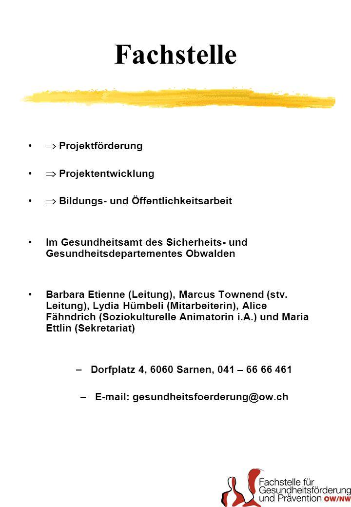 Fachstelle Projektförderung Projektentwicklung Bildungs- und Öffentlichkeitsarbeit Im Gesundheitsamt des Sicherheits- und Gesundheitsdepartementes Obwalden Barbara Etienne (Leitung), Marcus Townend (stv.