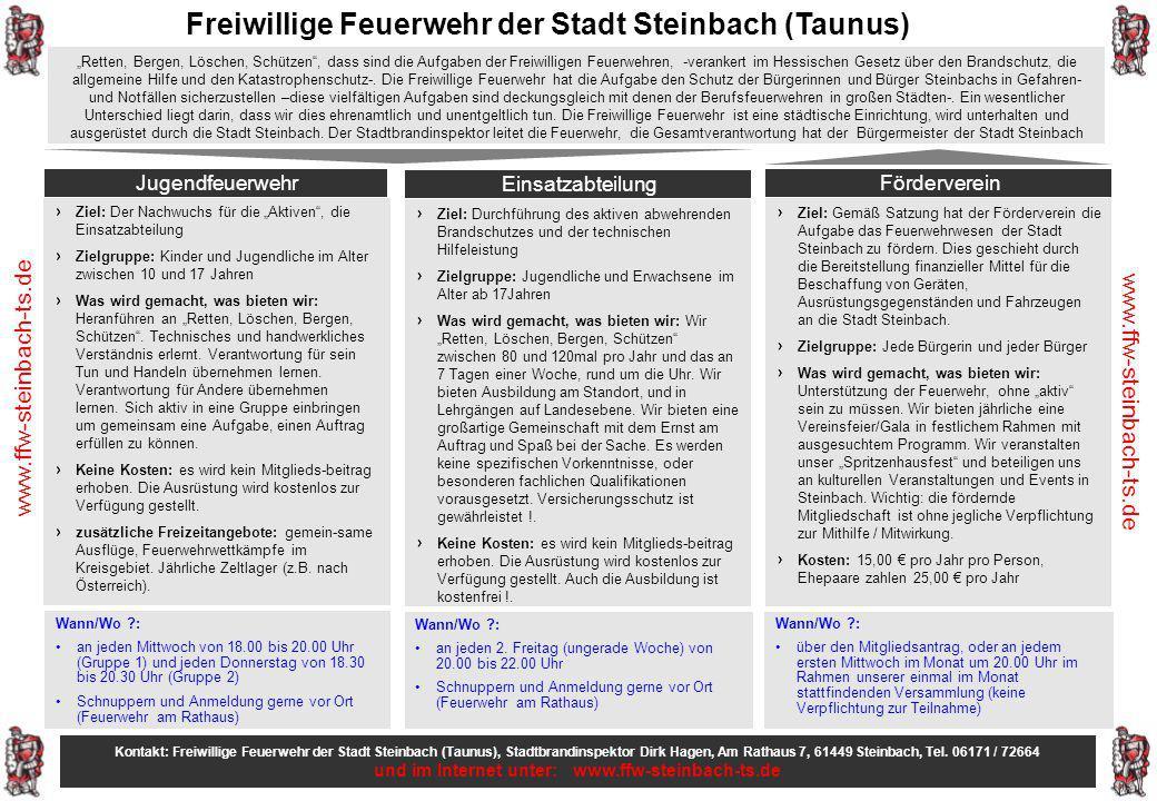 Freiwillige Feuerwehr der Stadt Steinbach (Taunus) Jugendfeuerwehr Einsatzabteilung Förderverein Ziel: Der Nachwuchs für die Aktiven, die Einsatzabtei