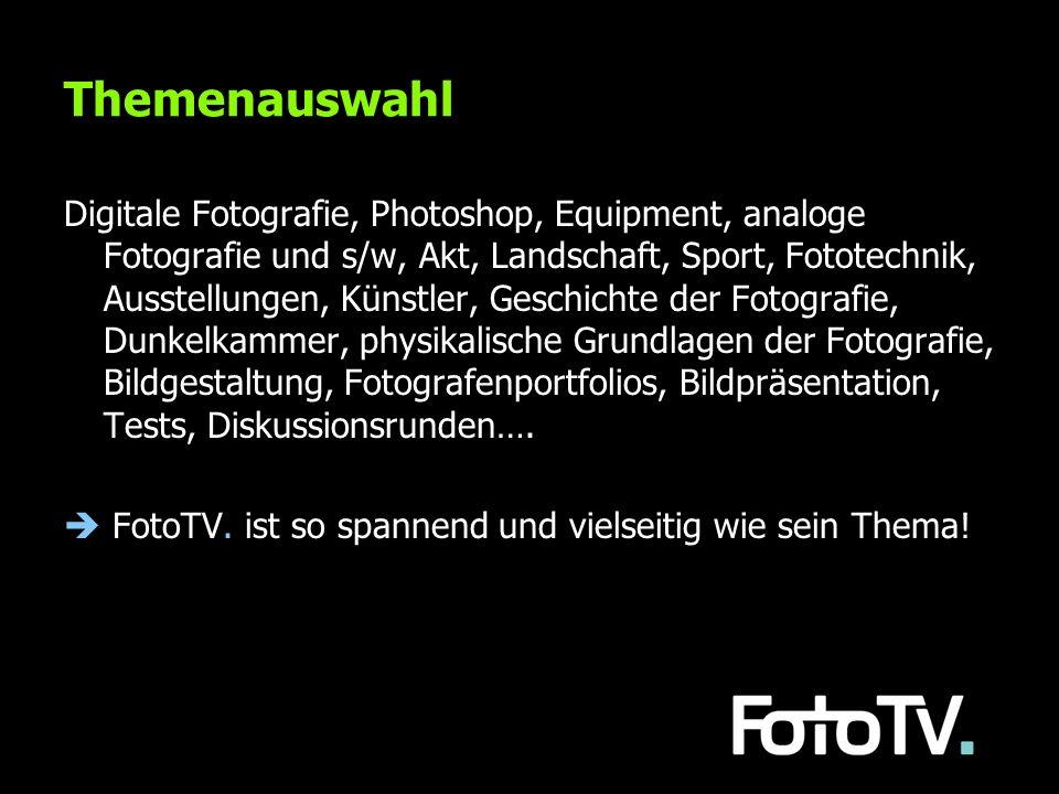 Themenauswahl Digitale Fotografie, Photoshop, Equipment, analoge Fotografie und s/w, Akt, Landschaft, Sport, Fototechnik, Ausstellungen, Künstler, Ges
