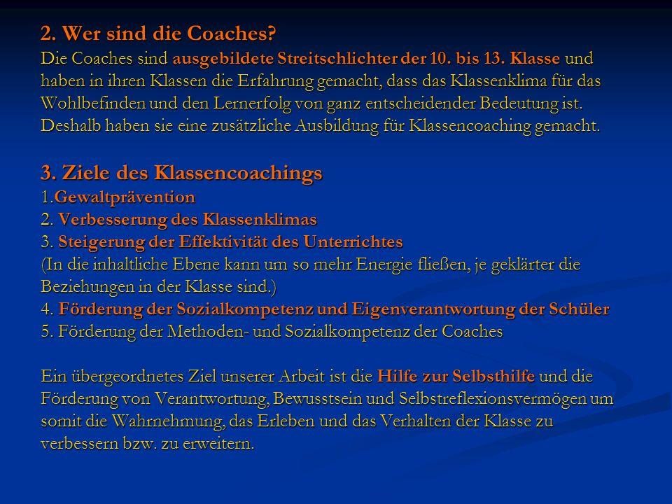 2.Wer sind die Coaches. Die Coaches sind ausgebildete Streitschlichter der 10.