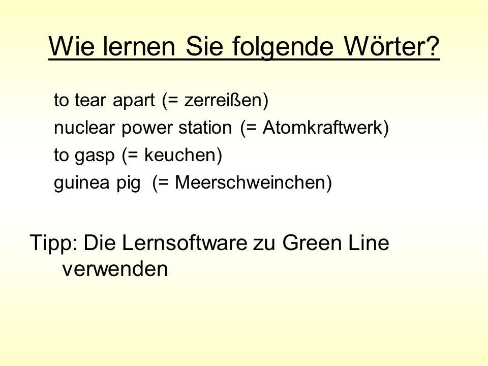 Wie lernen Sie folgende Wörter? to tear apart (= zerreißen) nuclear power station (= Atomkraftwerk) to gasp (= keuchen) guinea pig (= Meerschweinchen)