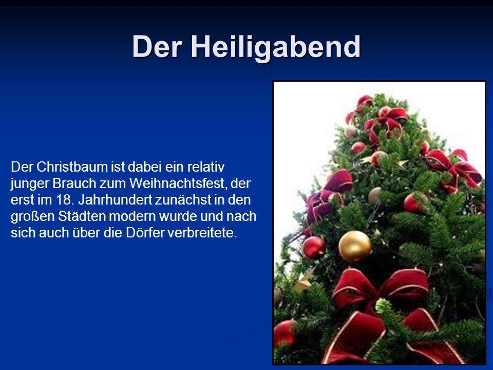 Der Heiligabend Der Christbaum ist dabei ein relativ junger Brauch zum Weihnachtsfest, der erst im 18.