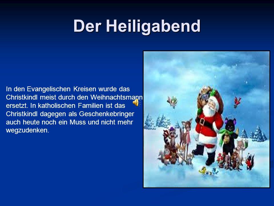 In den Evangelischen Kreisen wurde das Christkindl meist durch den Weihnachtsmann ersetzt.